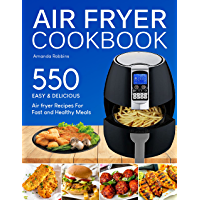 Air fryer Cookbook: 550 Easy and Delicious Air Fryer Recipes For Fast and Healthy Meals (with Nutrition Facts) (English Edition)
