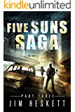 Five Suns Saga Part III (Post-Apocalyptic Espionage Trilogy Book 3)