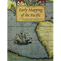 Early Mapping of the Pacific: The Epic Story of Seafarers, Adventurers and Cartographers Who Mapped the Earth's Greatest…