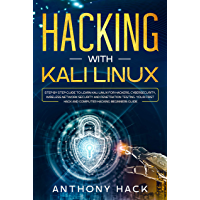 Hacking with Kali Linux: Step by Step Guide To Learn Kali Linux for Hackers, Cybersecurity, Wireless Network Security and Penetration Testing. Your First ... Hacking Beginners Guide (English Edition)