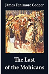 The Last of the Mohicans (illustrated) + The Pathfinder + The Deerslayer (3 Unabridged Classics) Kindle Edition