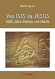 Von ISIS zu JESUS. 5000 Jahre Mythos und Macht