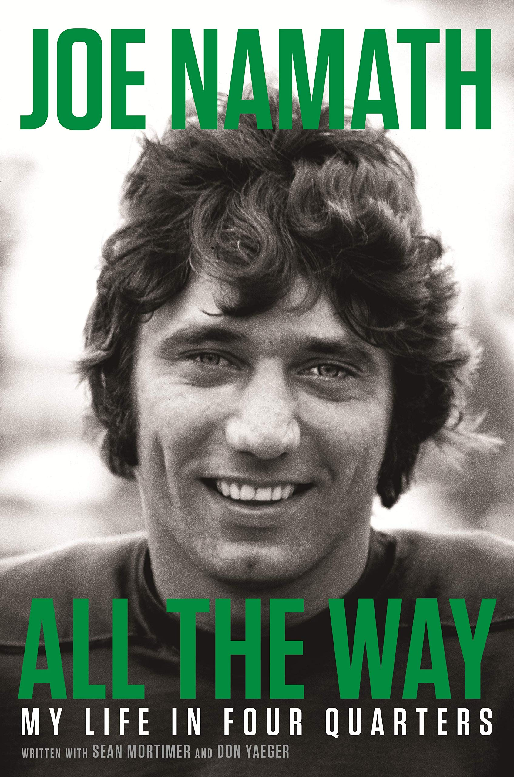 c2ff3d98442 All the Way: My Life in Four Quarters Hardcover – May 7, 2019. by Joe Namath  ...