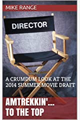 Amtrekkin'... to the Top: A CRUMDUM LOOK AT THE 2014 SUMMER MOVIE DRAFT (A CRUMDUM Look At The <> Movie Draft Book 1) Kindle Edition