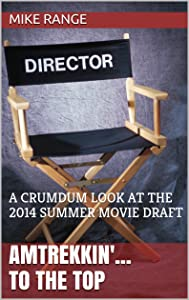 Amtrekkin'... to the Top: A CRUMDUM LOOK AT THE 2014 SUMMER MOVIE DRAFT (A CRUMDUM Look At The <> Movie Draft)