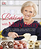 Baking with Mary Berry: Cakes, Cookies, Pies, and Pastries from the British Queen of Baking