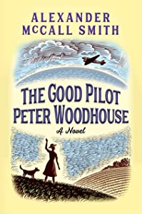 The Good Pilot Peter Woodhouse: A Novel