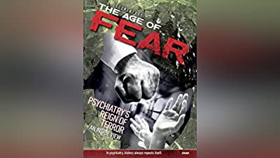 The Age Of Fear: Psychiatry's Reign Of terror Documentary