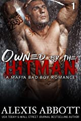 Owned by the Hitman: A Bad Boy Mafia Romance Novel (Alexis Abbott's Hitmen Book 1) Kindle Edition