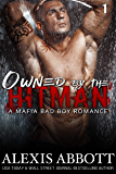 Owned by the Hitman: A Bad Boy Mafia Romance Novel (Alexis Abbott's Hitmen Book 1) (English Edition)