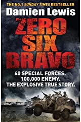Zero Six Bravo: 60 Special Forces. 100,000 Enemy. The Explosive True Story (English Edition) eBook Kindle