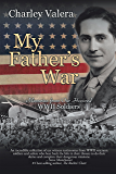 My Father's War: Memories from Our Honored WWII Soldiers