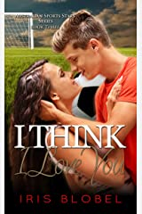 I Think I Love You (Australian Sports Star Series Book 3) Kindle Edition