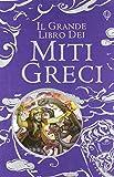 Il grande libro dei miti greci. Ediz. illustrata