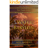 By the Waters of Babylon: A Captive's Song – Psalm 137 (The Psalm Series Book 2)