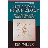 Integral Psychology: Consciousness, Spirit, Psychology, Therapy