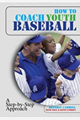 How to Coach Youth Baseball: A Step-By-Step Approach Kindle Edition