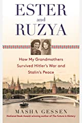 Ester and Ruzya: How My Grandmothers Survived Hitler's War and Stalin's Peace Kindle Edition