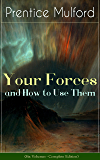 Your Forces and How to Use Them (Six Volumes - Complete Edition): New Thought Empowerment - From the Author of Thoughts are Things, The God in You, Gift ... The Gift of Understanding (English Edition)