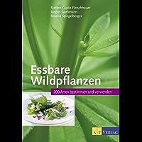 Essbare Wildpflanzen: 200 Arten bestimmen und verwenden (German Edition)