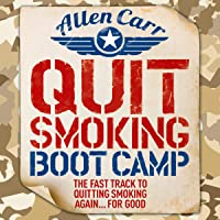 Quit Smoking Boot Camp: The Fast-Track to Quitting Smoking Again for Good