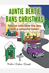 Auntie Bertie Bans Christmas: Rescue Cats Save the Day, with a Colourful Twist! Kindle Edition