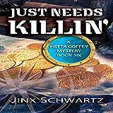 Just Needs Killin': Hetta Coffey Series, Book 6
