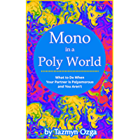 Mono in a Poly World: What to Do When Your Partner Is Polyamorous and You Aren't (English Edition)