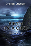 Birth Of a God (Godstone Chronicles #2)
