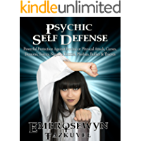 Psychic Self Defense: Powerful Protection Against Psychic or Physical Attack, Curses, Demonic Forces, Negative Entities, Phobias, Bullies & Thieves (English Edition)