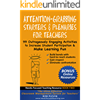 Attention-Grabbing Starters & Plenaries for Teachers: 99 Outrageously Engaging Activities to Increase Student Participation and Make Learning Fun (Needs-Focused ... Teaching Resource Book 2) (English Edition)