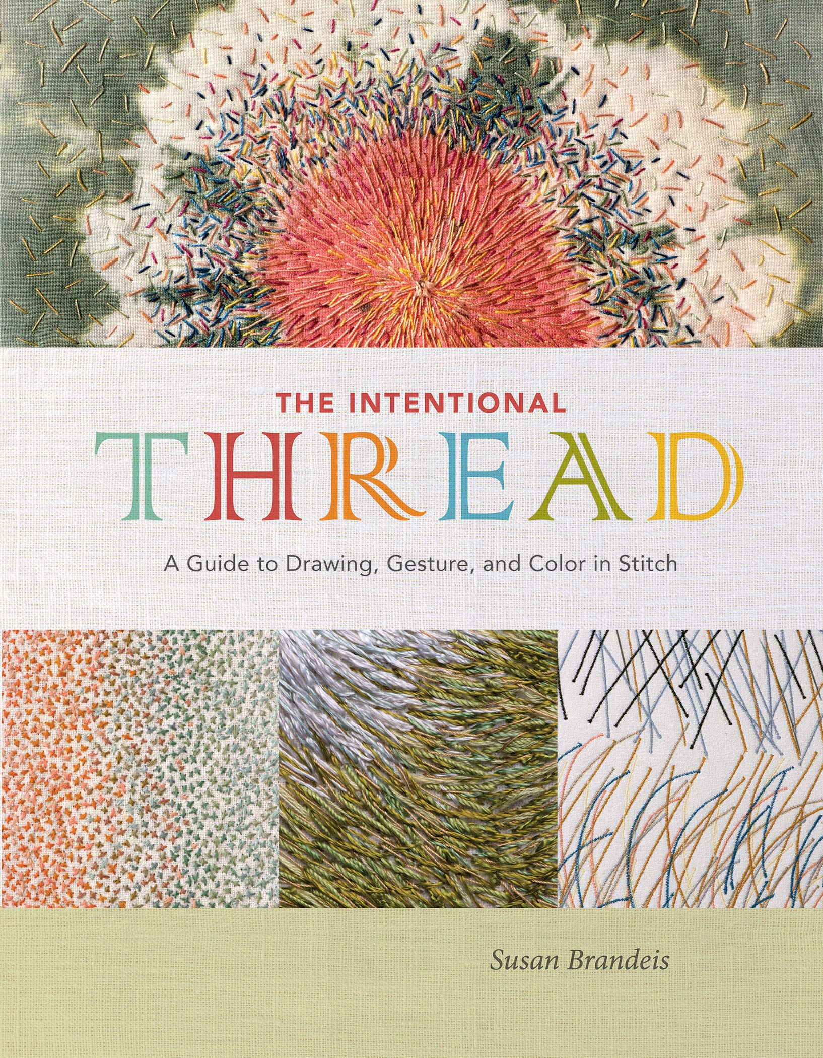 The Intentional Thread: A Guide to Drawing, Gesture, and Color in Stitch by Schiffer