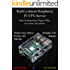 Build a Smart Raspberry Pi VPN Server: Auto Configuring, Plug-n-Play, Use from Anywhere (3rd Edition, Rev 2.0) (English Edition)