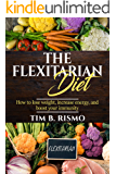 The Flexitarian Diet: How to lose weight, increase energy, and boost your immunity