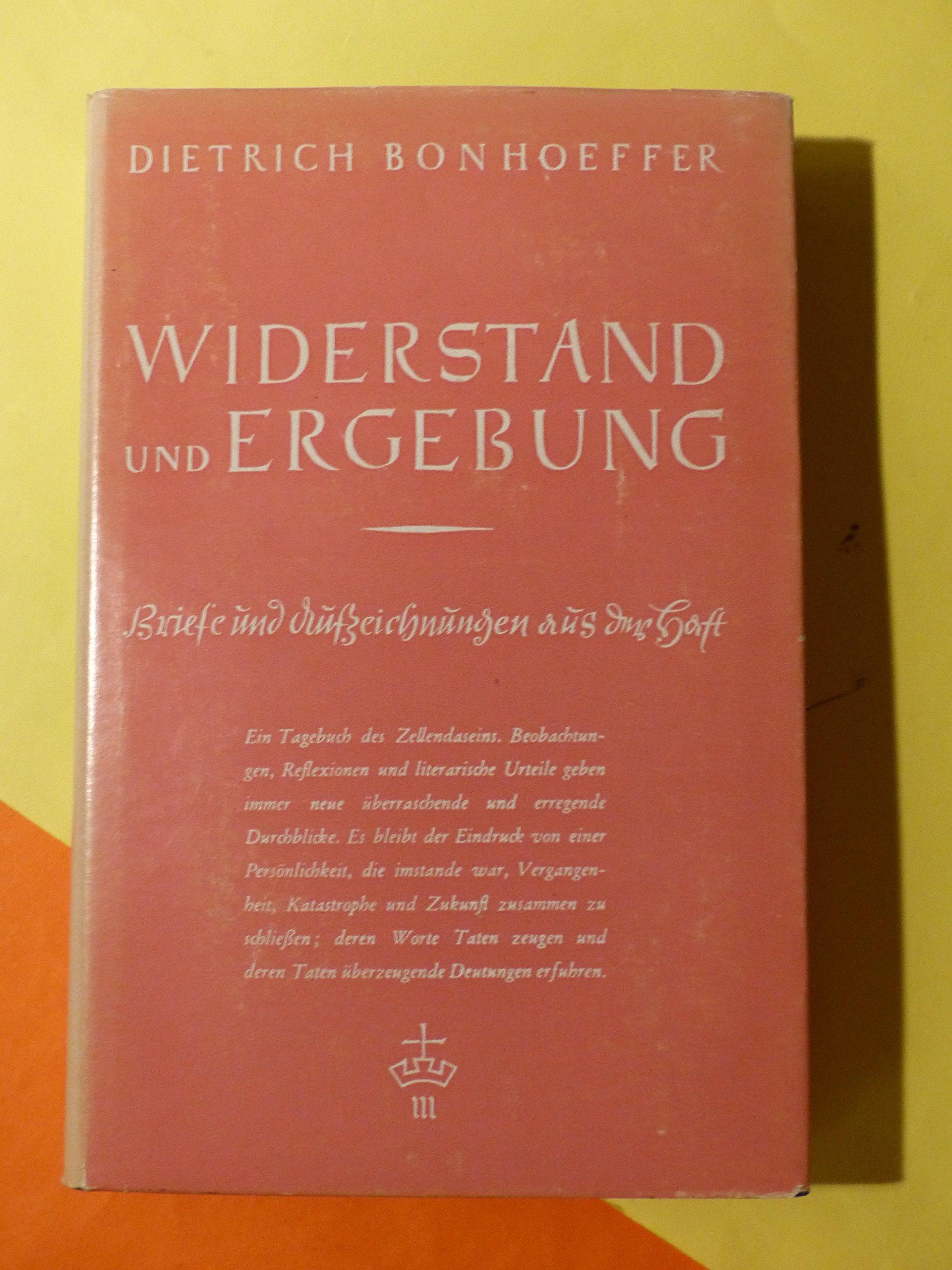 Widerstand und Ergebung : Briefe u. Aufzeichngn aus d. Haft. Dietrich Bonhoeffer. Hrsg. v. Eberhardt Bethge