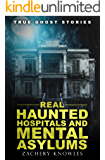 True Ghost Stories: Real Haunted Hospitals and Mental Asylums (English Edition)