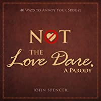 Not the Love Dare: A Parody: 40 Ways to Annoy Your Spouse