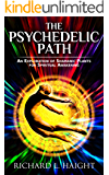 The Psychedelic Path: An Exploration of Shamanic Plants for Spiritual Awakening (Ayahuasca, Psilocybin Mushrooms, and Salvia Divinorum)