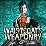 Waistcoats and Weaponry: Finishing School, Book 3