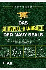 Das Survival-Handbuch der Navy SEALs: So überleben Sie jede Notsituation – vom Unglück in den Bergen bis zu Terroranschlägen (German Edition) Kindle Edition