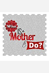 What Is a Mother to Do? Paperback