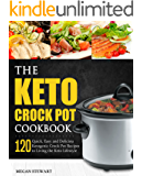 The Keto Crock Pot Cookbook: 120 Quick, Easy and Delicious Ketogenic Crock Pot Recipes to Living the Keto Lifestyle