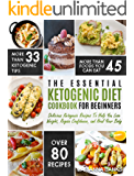 Ketogenic Diet: The Essential Ketogenic Diet Cookbook For Beginners – Delicious Ketogenic Recipes To Help You Lose Weight, Regain Confidence, and Heal Your Body (Ketogenic Cleanse)