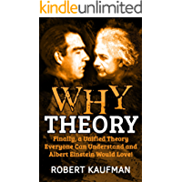 Why Theory: Finally, a Unified Theory Everyone Can Understand and Albert Einstein Would Love! (English Edition)