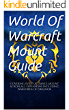 World Of Warcraft Alliance Mount Guide: Covering every mount across all expantions including Warlords Of Draenor