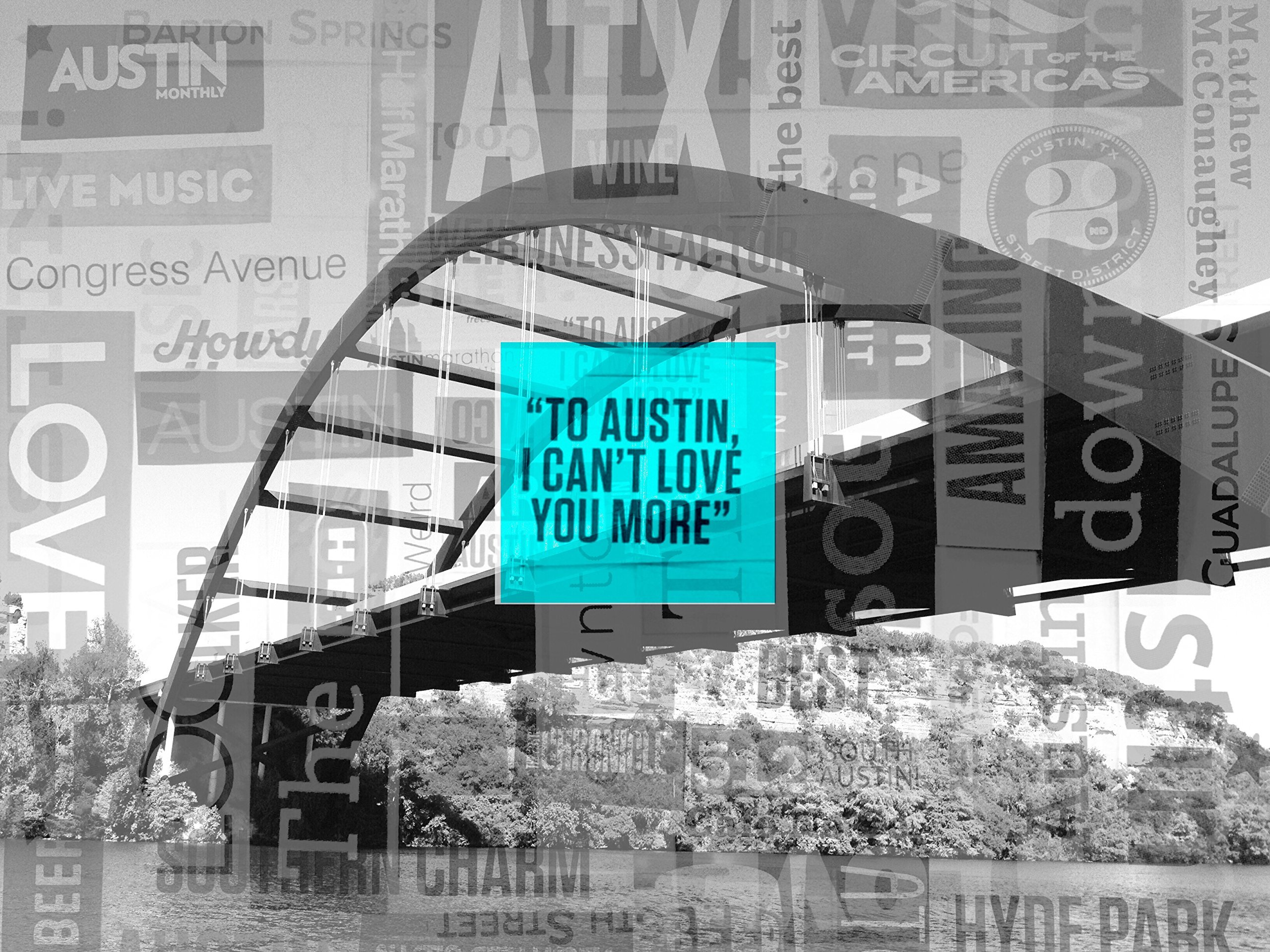 Photograph: Austin 360 Bridge + Word Collage + Can't love you more (8''x10'')