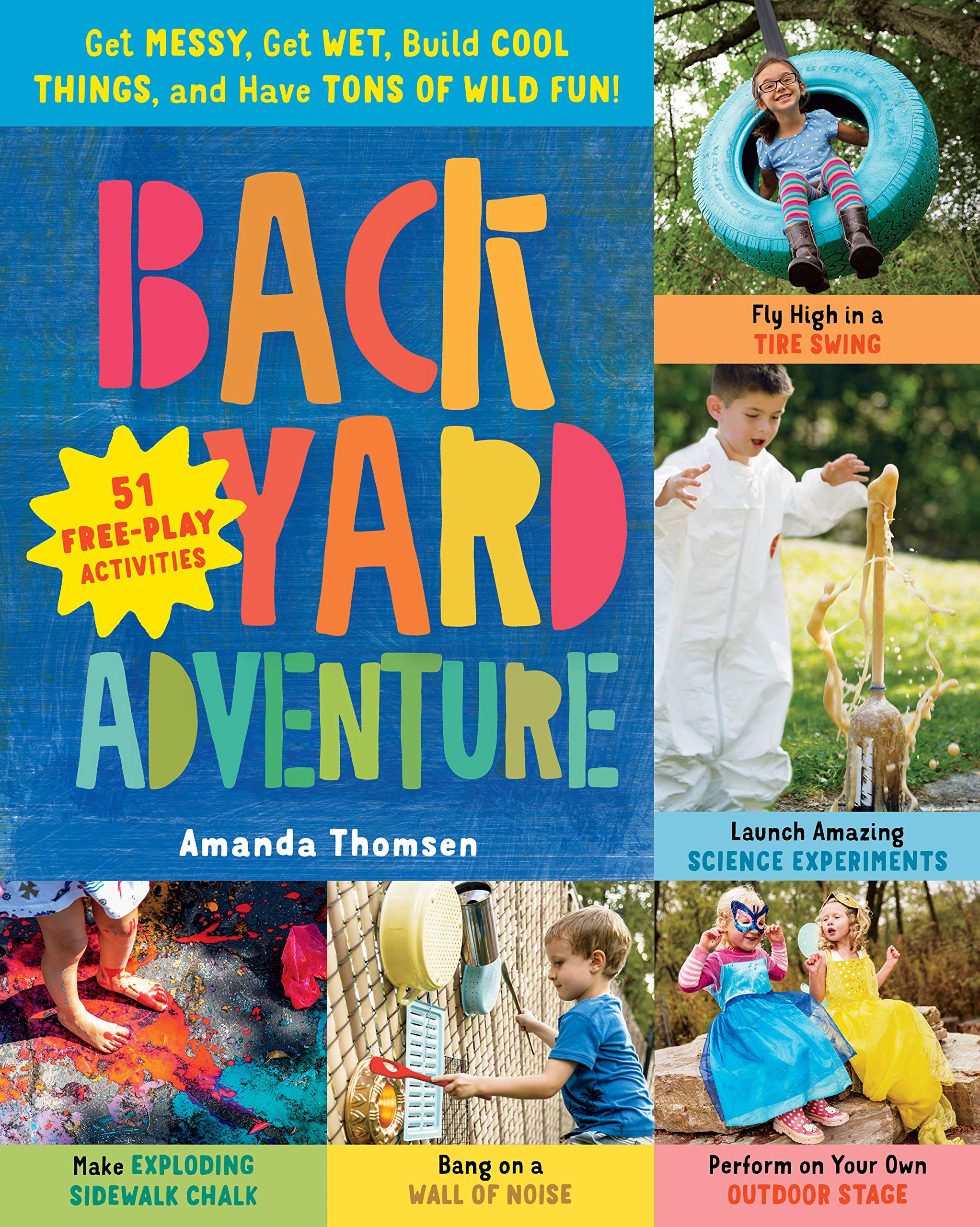 Backyard Adventure Get Messy Get Wet Build Cool Things And Have Tons Of Wild Fun 51 Free Play Activities Thomsen Amanda 9781612129204 Amazon Com Books