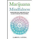 Marijuana Mindfulness: Transcend The Addiction Cycle & Gain Ultimate Self-Control (Marijuana Addiction, Substance Abuse, Depe