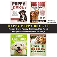 Happy Puppy Box Set: Puppy Care, Puppy Training, Dog Food Recipes & Essential Oils for Dogs