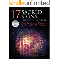 17 Sacred Signs from the Universe: Discover Success, Love, and Happiness By Following Life's Hidden Guideposts!